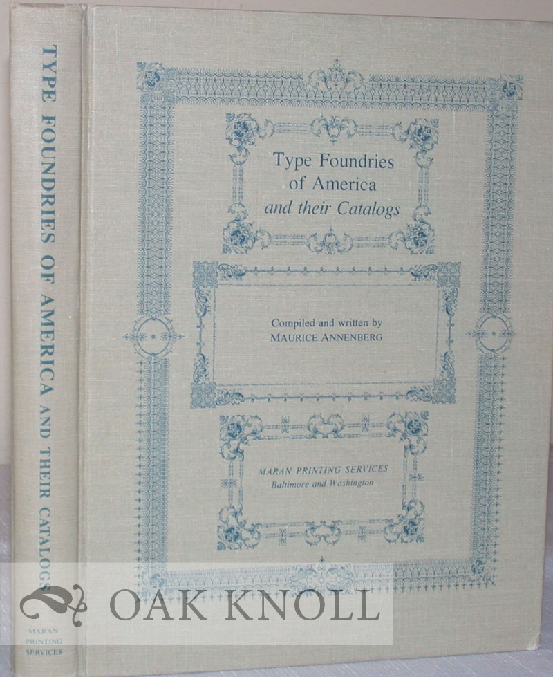 TYPE FOUNDRIES OF AMERICA AND THEIR CATALOGS by Maurice Annenberg on Oak  Knoll