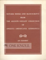 A SELECT ASSEMBLY OF NOTABLE BOOKS AND MANUSCRIPTS FROM THE ALLISON-SHELLEY COLLECTION OF ANGLICA AMERICANA GERMANICA.