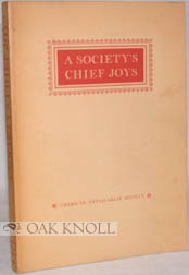 A SOCIETY'S CHIEF JOYS, AN EXHIBITION FROM THE COLLECTIONS OF THE AMERICAN ANTIQUARIAN SOCIETY.