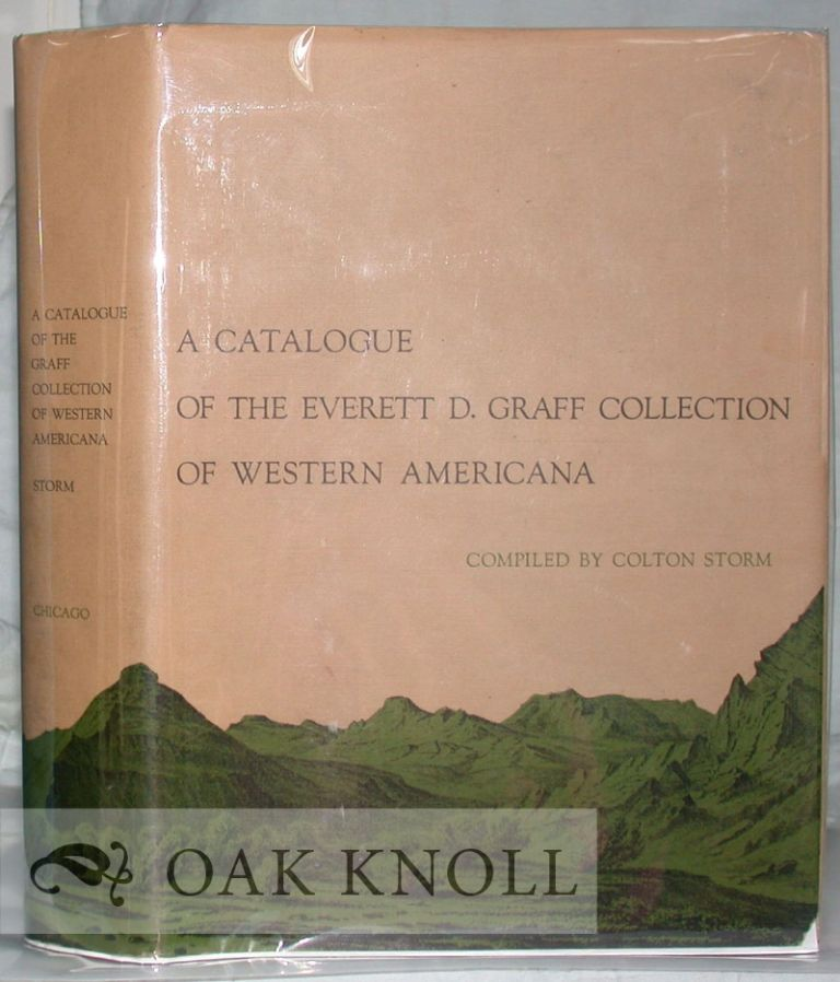 A CATALOGUE OF THE EVERETT D. GRAFF COLLECTION OF WESTERN AMERICANA. Colton Storm.