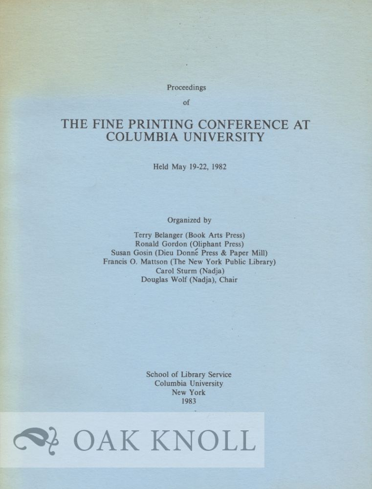 PROCEEDINGS OF THE FINE PRINTING CONFERENCE AT COLUMBIA UNIVERSITY HELD MAY 19-22, 1982. Terry Belanger.