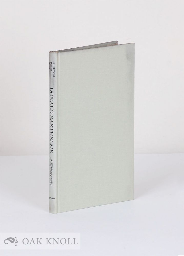 DONALD BARTHELME A COMPREHENSIVE BIBLIOGRAPHY AND ANNOTATED SECONDARY CHECKLIST. Jerome Klinkowitz, etc.