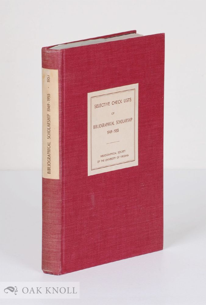 SELECTIVE CHECK LISTS OF BIBLIOGRAPHICAL SCHOLARSHIP 1949-1955.