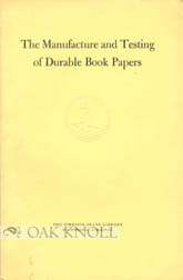 THE MANUFACTURE AND TESTING OF DURABLE BOOK PAPERS. W. J. Barrow.