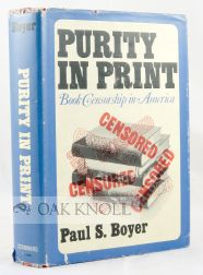 PURITY IN PRINT THE VICE-SOCIETY MOVEMENT AND BOOK CENSORSHIP IN AMERICA. Paul S. Boyer.