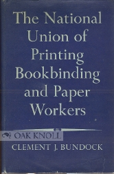 THE STORY OF THE NATIONAL UNION OF PRINTING, BOOKBINDING AND PAPER WORKERS. Clement J. Bundock.