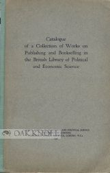 CATALOGUE OF A COLLECTION OF WORKS ON PUBLISHING AND BOOKSELLING IN THE BRITISH LIBRARY OF POLITICAL AND ECONOMIC SCIENCE.