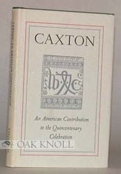 CAXTON, AN AMERICAN CONTRIBUTION TO THE QUINCENTENARY CELEBRATION. Susan Otis Thompson.