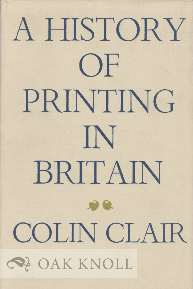 A HISTORY OF PRINTING IN BRITAIN. Colin Clair.