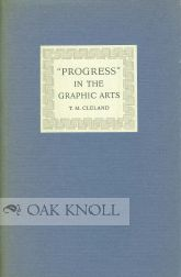 PROGRESS IN THE GRAPHIC ARTS AN ADDRESS DELIVERED AT THE NEWBERRY LIBRARY IN CHICAGO ... ON THE OCCASION OF THE OPENING OF AN EXHIBITION OF THE AUTHOR'S WORKS. T. M. Cleland.
