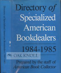 DIRECTORY OF SPECIALIZED AMERICAN BOOKDEALERS, 1984-1985.