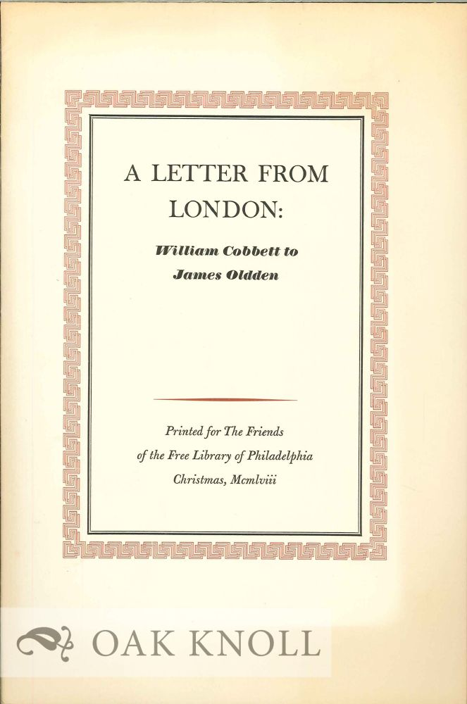 A LETTER FROM LONDON: WILLIAM COBBETT TO JAMES OLDDEN. William Cobbett.