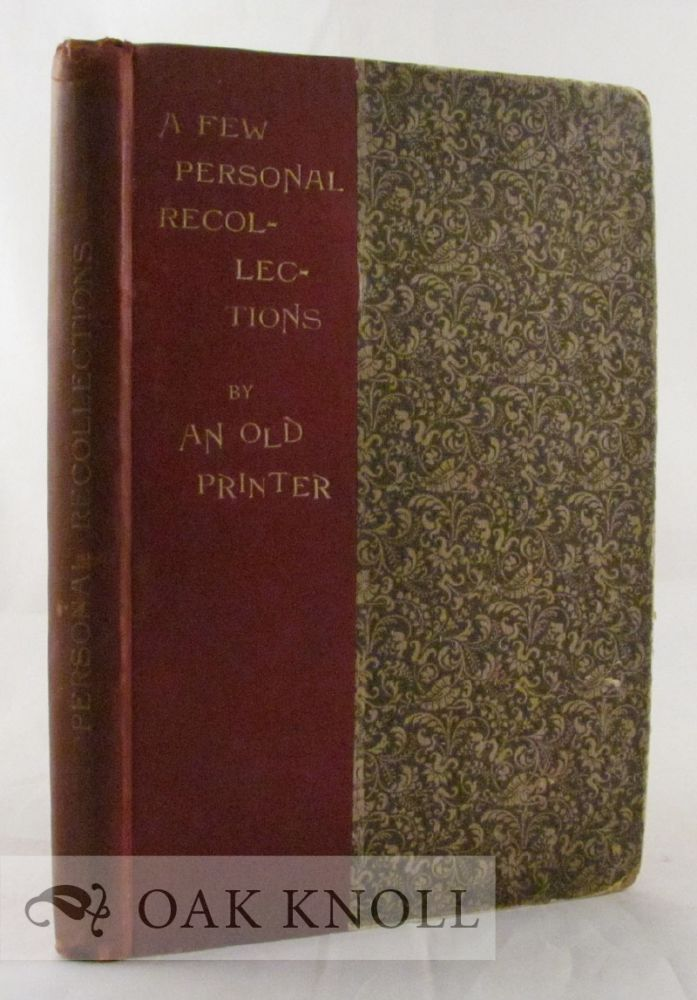A FEW PERSONAL RECOLLECTIONS BY AN OLD PRINTER. J. Farlow Wilson.