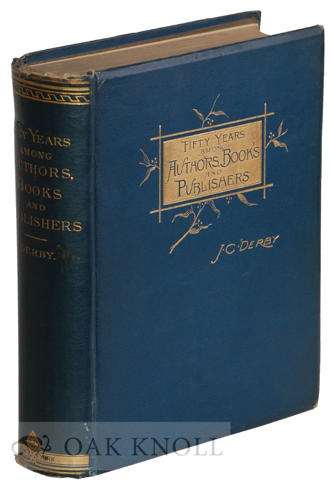 FIFTY YEARS AMONG AUTHORS, BOOKS AND PUBLISHERS. J. C. Derby.