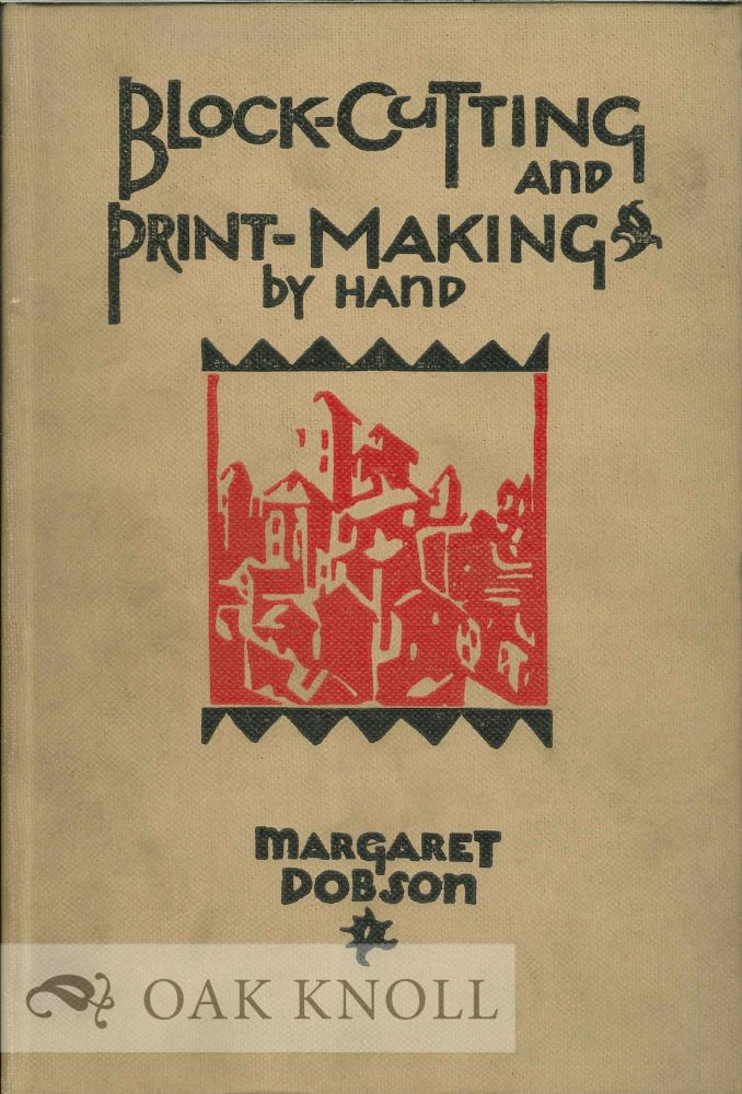 BLOCK-CUTTING AND PRINT-MAKING BY HAND FROM WOOD, LINOLEUM AND OTHER MEDIA. Margaret Dobson.