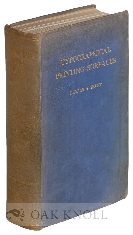 TYPOGRAPHICAL PRINTING-SURFACES THE TECHNOLOGY AND MECHANISM OF THEIR PRODUCTION. Lucien Alphonse Legros, John Cameron Grant.