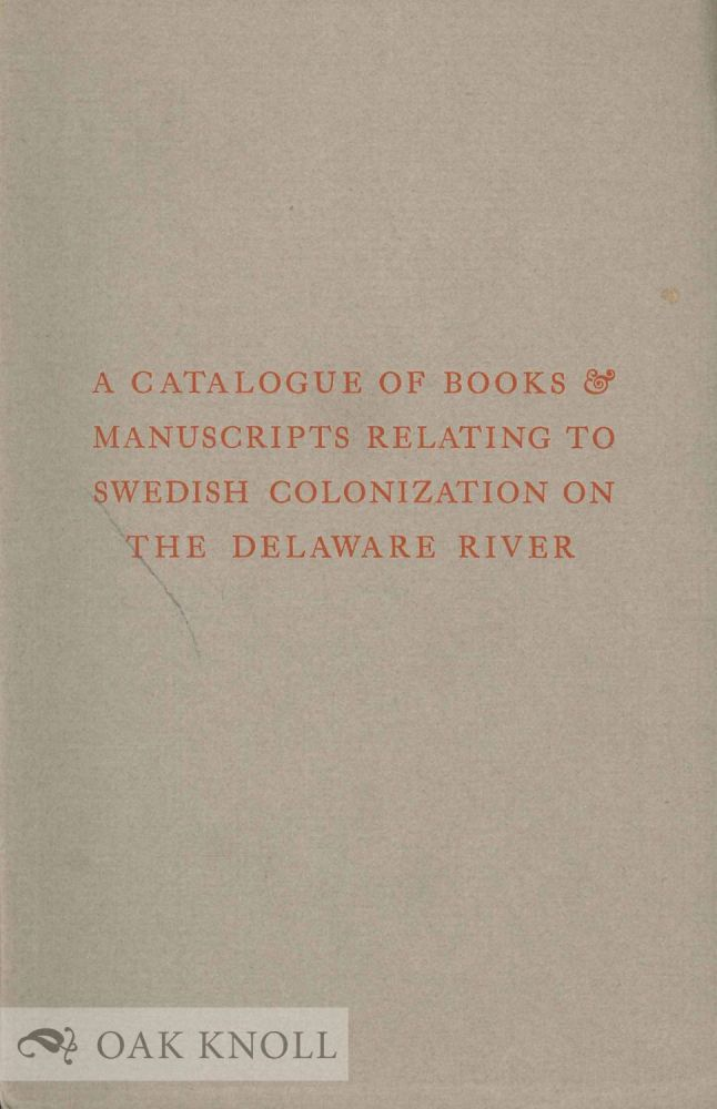 NEW SWEDEN 1638-1938 BEING A CATALOGUE OF RARE BOOKS AND MANUSCRIPTS RELATING TO THE SWEDISH COLONIZATION ON THE DELAWARE RIVER.