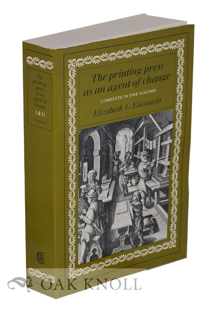 THE PRINTING PRESS AS AN AGENT OF CHANGE COMMUNICATIONS AND CULTURAL TRANSFORMATIONS IN EARLY-MODERN EUROPE. Elizabeth Eisenstein.