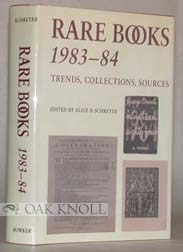 RARE BOOKS, 1983-84, TRENDS, COLLECTIONS, SOURCES. Alice D. Schreyer.