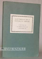 ELEUTHERIAN MILLS HISTORICAL LIBRARY A RECORD OF ITS DEDICATION ON 7 OCTOBER 1961.