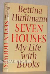 SEVEN HOUSES, MY LIFE WITH BOOKS. Bettina Hurlimann.