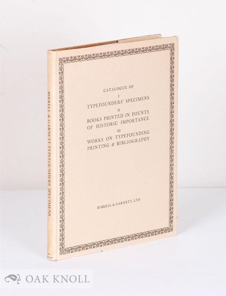 CATALOGUE OF I. TYPEFOUNDERS' SPECIMENS, II. BOOKS PRINTED IN FOUNTS OF HISTORIC IMPORTANCE, III. WORKS ON TYPEFOUNDING PRINTING & BIBLIOGRAPHY OFFERED FOR SALE.