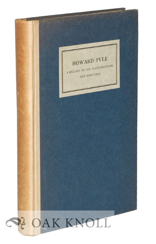 HOWARD PYLE, A RECORD OF HIS ILLUSTRATIONS AND WRITINGS. Willard S. Morse, Gertrude Brinckle.
