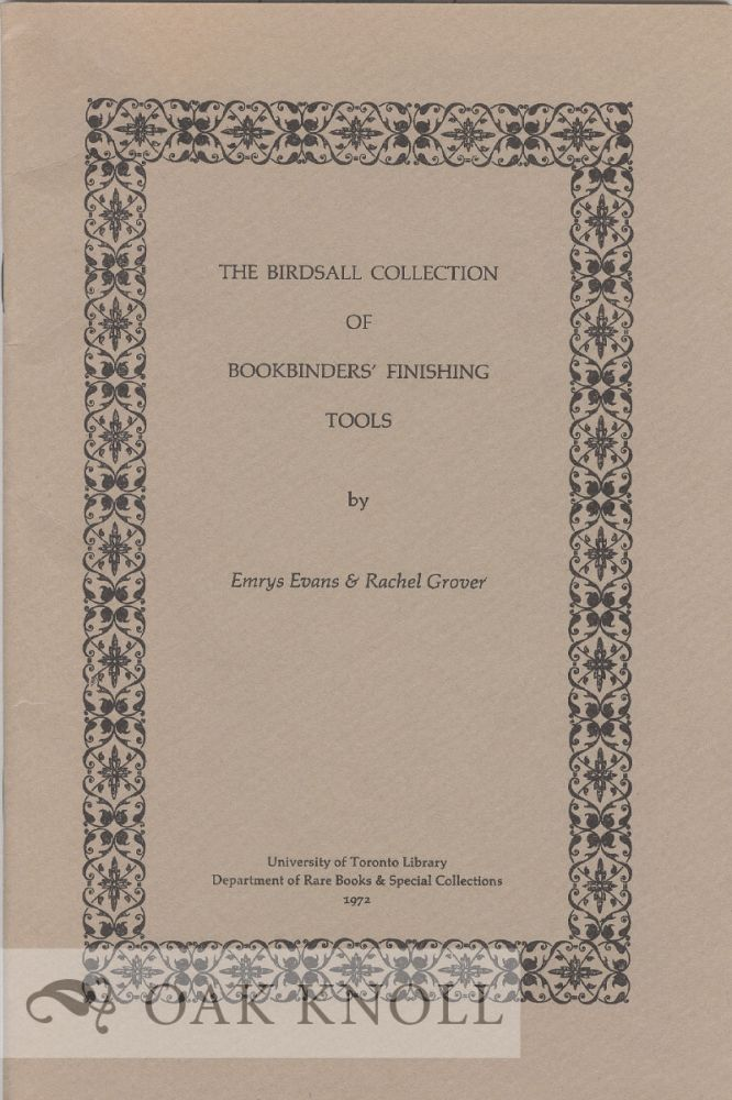 THE BIRDSALL COLLECTION OF BOOKBINDERS' FINISHING TOOLS. Emrys Evans, Rachel Grover.