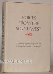 VOICES FROM THE SOUTHWEST A GATHERING OF POETRY, ESSAYS, AND ART IN HONOR OF LAWRENCE CLARK POWELL.