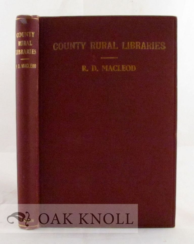 COUNTY RURAL LIBRARIES, THEIR POLICY AND ORGANIZATION. Robert D. Macleod.
