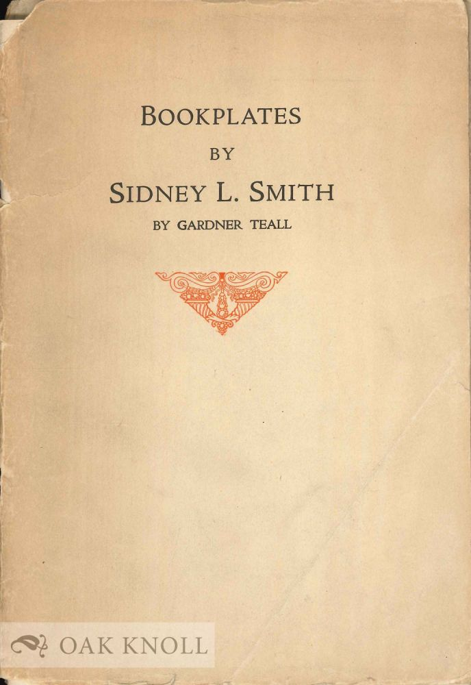 BOOKPLATES BY SIDNEY L. SMITH WITH A CHECK-LIST OF THE BOOKPLATES. Gardner Teall.