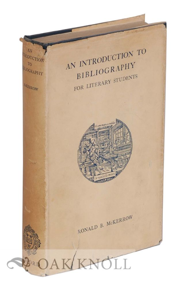 AN INTRODUCTION TO BIBLIOGRAPHY FOR LITERATURE STUDENTS. Ronald B. McKerrow.