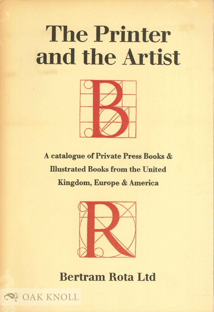 THE PRINTER AND THE ARTIST A CATALOGUE OF PRIVATE PRESS BOOKS & ILLUSTRATED BOOKS FROM THE UNITED KINGDOM, EUROPE & AMERICA.