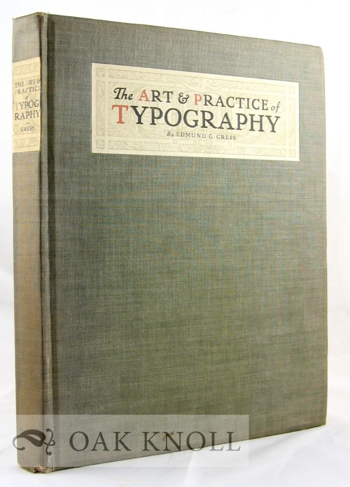 THE ART & PRACTICE OF TYPOGRAPHY, A MANUAL OF AMERICAN PRINTING. Edmund G. Gress.
