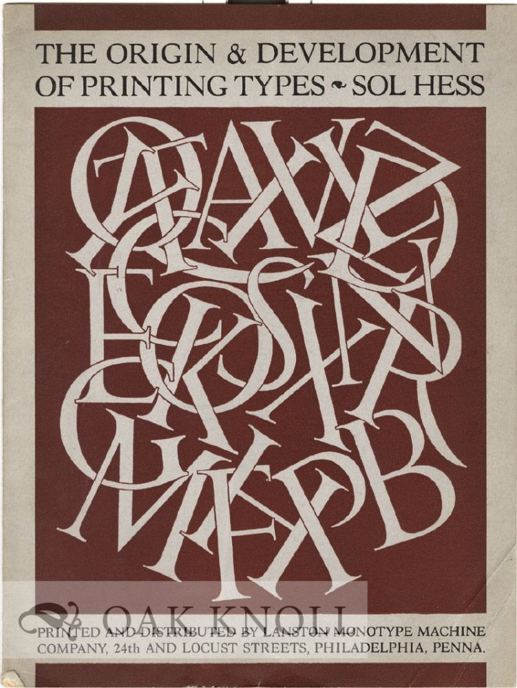 PRINTING TYPES, THEIR ORIGIN & DEVELOPMENT BASED ON AN ADDRESS DELIVERED AT FRANLIN INSTITUTE. Sol Hess.