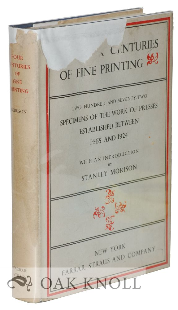 FOUR CENTURIES OF FINE PRINTING TWO HUNDRED AND SEVENTH-TWO EXAMPLES OF THE WORK OF PRESSES EXTABLISHED BETWEEN 1465 AND 1924. Stanley Morison.