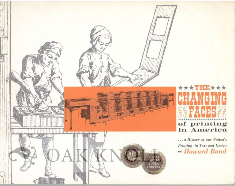 CHANGING FACES OF PRINTING IN AMERICA A HISTORY OF OUR NATION'S PRINTING - IN TEXT AND DESIGN ON HOWARD BOND.
