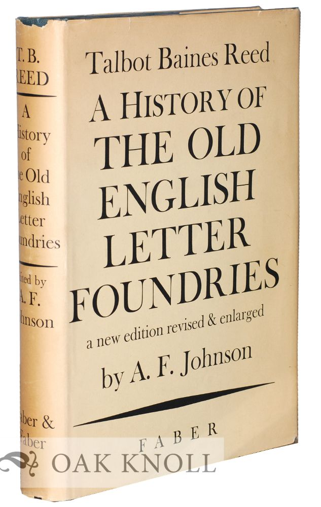 A HISTORY OF THE OLD ENGLISH LETTER FOUNDRIES WITH NOTES, HISTORICAL AND BIBLIOGRAPHICAL ON THE RISE AND PROGRESS OF ENGLISH TYPOGRAPHY. Talbot Baines Reed.