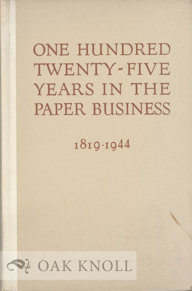 ONE HUNDRED TWENTY-FIVE YEARS IN THE PAPER BUSINESS 1819-1944, BEING A BRIEF HISTORY OF THE FOUNDING OF THE PAPER BUSINESS OF THE ALLING & CORY COMPANY, TOGETHER WITH AN ACCOUNT OF ITS GROWTH.