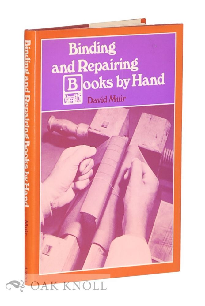 BINDING AND REPAIRING BOOKS BY HAND. David Muir.