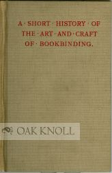 A SHORT HISTORY OF THE ART AND CRAFT OF BOOKBINDING. James Sharp North.