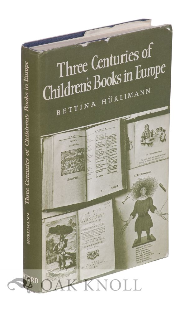 THREE CENTURIES OF CHILDREN'S BOOKS IN EUROPE. Bettina Hurlimann.