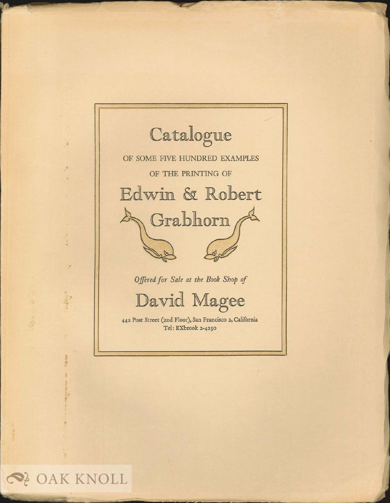 CATALOGUE OF SOME FIVE HUNDRED EXAMPLES OF THE PRINTING OF EDWIN & ROBERT GRABHORN OFFERED FOR SALE AT THE BOOK SHOP OF DAVID MAGEE.