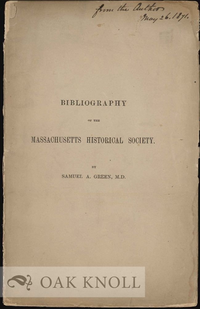 BIBLIOGRAPHY OF THE MASSACHUSETTS HISTORICAL SOCIETY. Samuel A. Green.