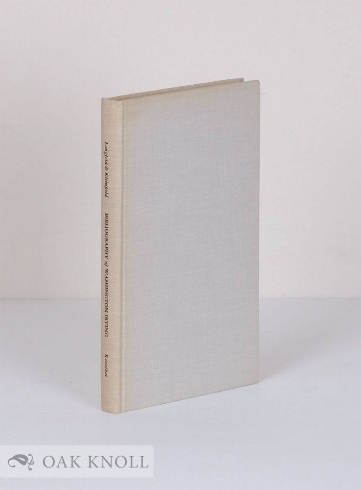 WASHINGTON IRVING, A BIBLIOGRAPHY and A CENSUS OF WASHINGTON IRVING MANUSCRIPTS. BY H.L. KLEINFIELD. William R. Langfeld.