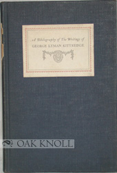 A BIBLIOGRAPHY OF THE WRITINGS OF GEORGE LYMAN KITTREDGE. James Thorpe.