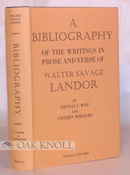 A BIBLIOGRAPHY OF THE WRITINGS IN PROSE AND VERSE OF WALTER SAVAGE LANDOR. Thomas J. Wise, Stephen Wheeler.