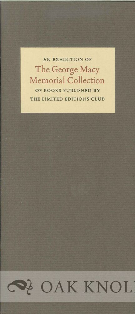 AN EXHIBITION OF THE GEORGE MACY MEMORIAL COLLECTION OF BOOKS PUBLISHED BY THE LIMITED EDITIONS CLUB. PART TWO 1957-1968.