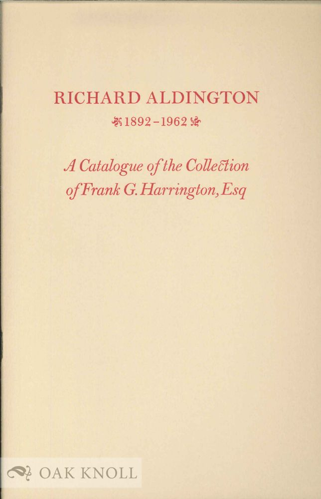 RICHARD ALDINGTON 1892-1962. A CATALOGUE OF THE FRANK G. HARRINGTON COLLECTION OF RICHARD ALDINGTON AND HILDA H.D. DOOLITTLE COMPRISING BOOKS & MANUSCRIPTS AND MISCELLANEA. Frank G. Harrington.