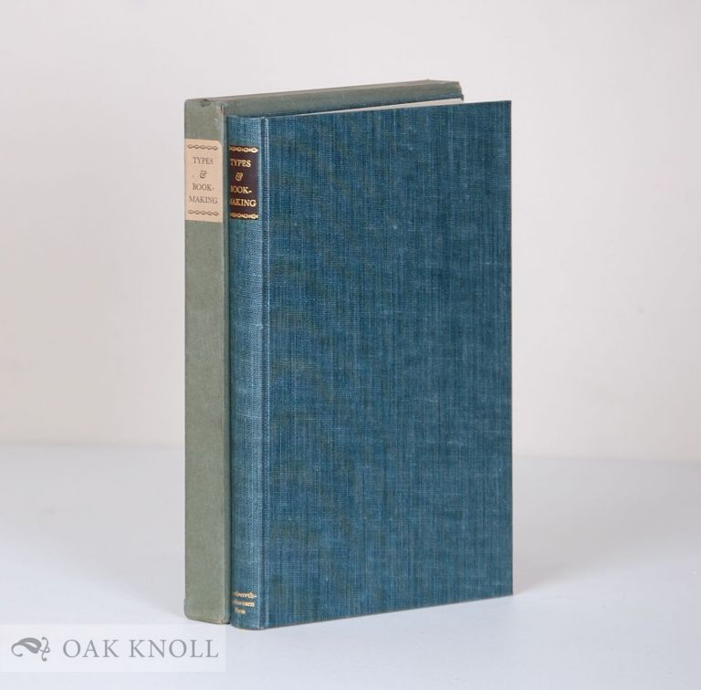 TYPES AND BOOKMAKING CONTAINING NOTES ON THE BOOKS PRINTED AT THE SOUTHWORTH-ANTHOENSEN PRESS. BY FRED ANTHOENSEN. AND A BIBLIOGRAPHICAL CATALOGUE BY RUTH A. CHAPLIN. WITH SPECIMENS OF ITS WORK, TYPES, BORDERS.